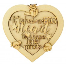 Laser Cut 3D Heart Shape Sign - 'It takes a big heart to shape little minds'